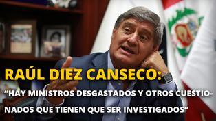 """Raúl Diez Canseco: """"Hay ministros desgastados y otros cuestionados"""""""