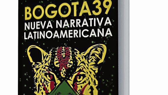 Bogotá 39. Nueva narrativa latinoamericana / Autores: Varios / Editorial: Estruendomudo / Lima, 2018 / 393 pp.