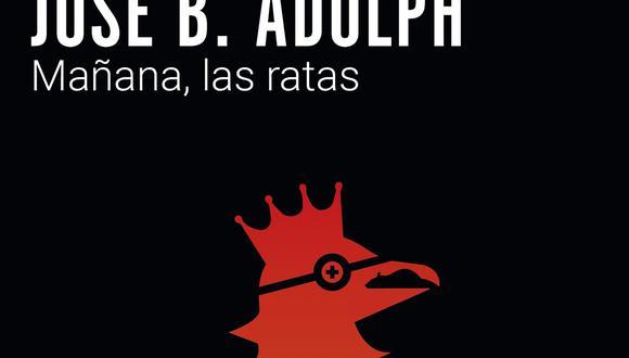 """Nueva edición de """"Mañana, las ratas"""" de José B. Adolph se presenta hoy a las 7 p. m. desde el Facebook de Editorial Planeta. (Foto: detalle de portada)"""