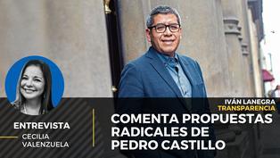 Iván Lanegra de Transparencia comenta las propuestas radicales de Pedro Castillo