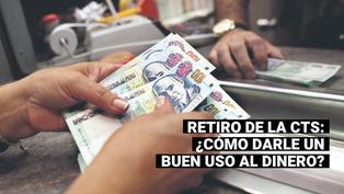 Retiro de CTS: Consejos para darle un buen uso al dinero que se podrá acceder con la nueva ley