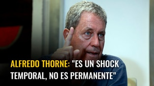 "Alfredo Thorne: ""Es un shock temporal, no es permanente"""
