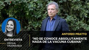 """Antonio Pratto: """"No se conoce absolutamente nada de la vacuna cubana"""""""