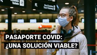 ¿Debería existir un pasaporte COVID para permitir la reanudación de actividades?