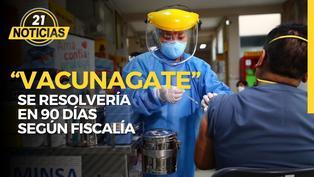 Caso Vacunagate se resolvería en 90 días