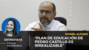 """Daniel Alfaro, exministro de educación: """"El plan de educación de Pedro castillo es irrealizable"""""""