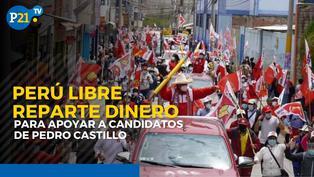 Perú Libre reparte dinero para apoyar a candidatos