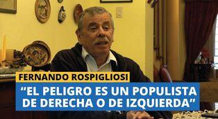 """Fernando Rospigliosi: """"El peligro es un populista de derecha o de izquierda"""""""