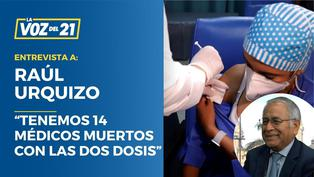"""Raúl Urquizo: """"Tenemos 14 médicos muertos con las dos dosis"""""""