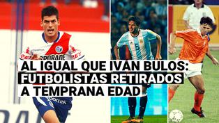 Iván Bulos se retira del fútbol: conoce otros futbolistas retirados a temprana edad