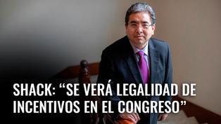 """Nelson Shack: """"Se verá legalidad de incentivos en el Congreso"""" [VIDEO]"""