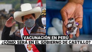 ¿Cómo será la vacunación durante el gobierno de Pedro Castillo?
