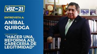 """Aníbal Quiroga: """"Hacer una reforma así, carecería de legitimidad"""""""