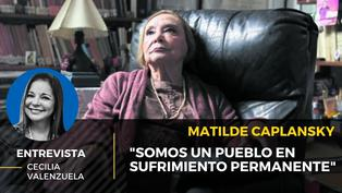 """Matilde Caplansky: """"Somos un pueblo en sufrimiento permanente"""""""