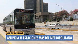 Jorge Muñoz anunció 18 nuevas estaciones del Metropolitano