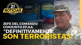 """Jefe del Comando Conjuntos de las FF.AA. """"Definitivamente son terroristas"""""""