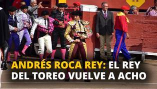 Andrés Roca Rey: El rey del toreo vuelve a Acho [VIDEO]