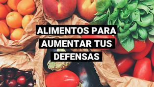 Aumenta tus defensas consumiendo estos alimentos