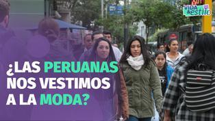 Vida&Estilo: ¿Las peruanas nos vestimos a la moda?