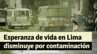 Calidad del aire en Lima: debido a la contaminación del aire, limeños viven 4.7 años menos
