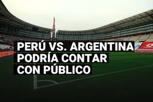 Perú vs. Argentina podría jugarse con público en el Estadio Nacional