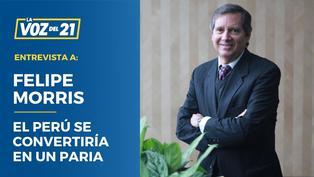 Felipe Morris: El Perú se convertiría en un paria