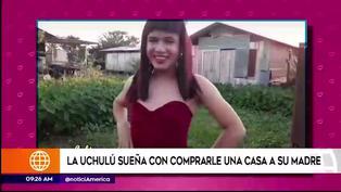 """""""La Uchulú' revela su mayor sueño: """"comprarle una casita a mi mamá"""""""