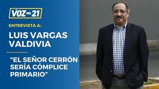 """Luis Vargas Valdivia sobre investigación de Procuraduría: """"El señor Cerrón sería cómplice primario"""""""