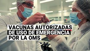 OMS: Conoce qué vacunas contra la COVID-19 tienen autorización de uso de emergencia