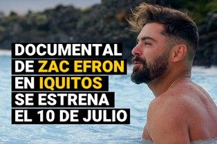 Zac Efron visita Lima e Iquitos en documental de Netflix a estrenarse en julio