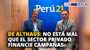 Jaime de Althaus: No está mal que el sector privado financie campañas [VIDEO]