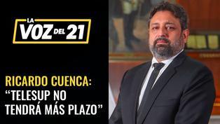 """Ministro Cuenca sobre Telesup: """"no tendrá más plazo"""""""