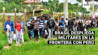Gobierno de Brasil envía militares a la frontera con Perú para impedir la entrada de migrantes extranjeros