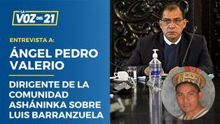 """Ángel Pedro Valerio, dirigente Asháninka: """"Exigimos que se le retire del cargo a Barranzuela"""""""
