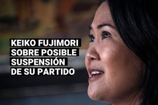 """Keiko Fujimori sobre el pedido de suspensión a Fuerza Popular: """"Es una pena de muerte para el partido"""""""