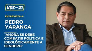 "Pedro Yaranga: ""Ahora se debe combatir política e ideológicamente a Sendero"""