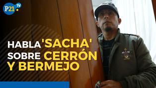 Habla 'Sacha' sobre Vladimir Cerrón y Guillermo Bermejo