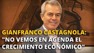 Gianfranco Castagnola: No vemos en agenda el crecimiento económico [VIDEO]