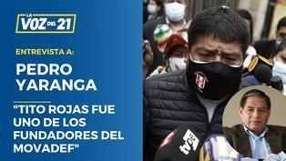 """Pedro Yaranga: """"Tito Rojas fue uno de los fundadores del Movadef"""""""