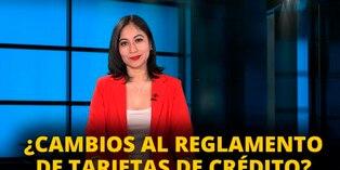 ¿Cambios en reglamento de tarjetas de crédito? [VIDEO]