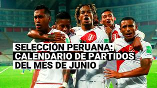 Selección Peruana: Repasa el calendario de junio en Eliminatorias y Copa América