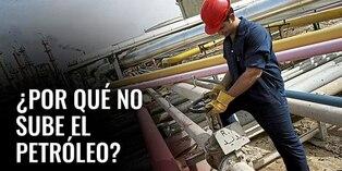 ¿Por qué no sube el petróleo? [VIDEO]