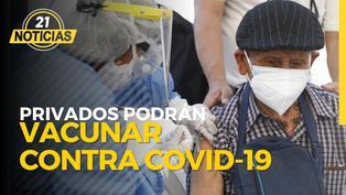 Privados podrán vacunar contra COVID-19