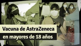 COVID-19: conoce los detalles de la vacunación con las dosis de AstraZeneca en mayores de 18 años