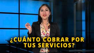 ¿Cuánto debes cobrar por tus servicios profesionales? [VIDEO]