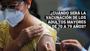 Coronavirus en el Perú: ¿Cuándo será la vacunación para los adultos mayores de 70 a 79 años?
