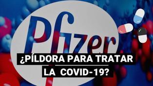 La píldora de Pfizer contra la COVID-19 podría estar lísta a fines del 2021
