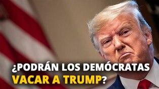 ¿Podrán los demócratas vacar a Trump? [VIDEO]