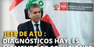 Humberto Valenzuela, jefe ATU: Diagnósticos hay, es momento de soluciones