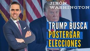 Trump busca postergar elecciones